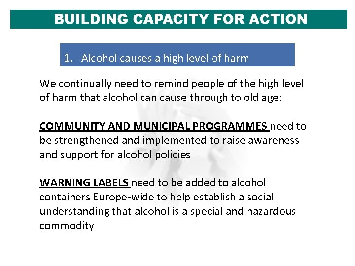 1. Alcohol causes a high level of harm We continually need to remind people
