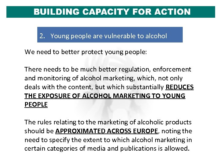 2. Young people are vulnerable to alcohol We need to better protect young people: