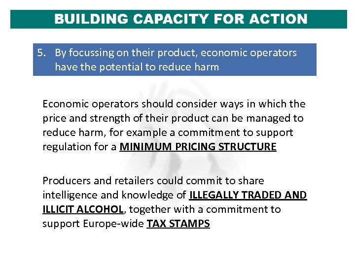 5. By focussing on their product, economic operators have the potential to reduce harm