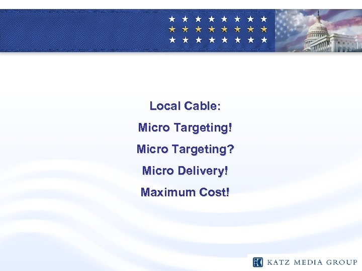 Local Cable: Micro Targeting! Micro Targeting? Micro Delivery! Maximum Cost!