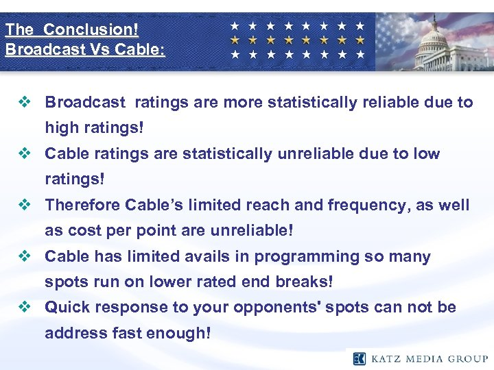 The Conclusion! Broadcast Vs Cable: v Broadcast ratings are more statistically reliable due to