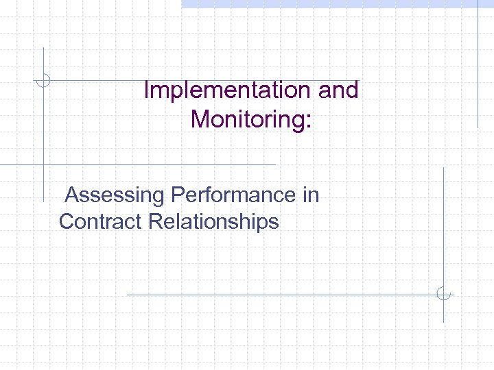 Implementation and Monitoring: Assessing Performance in Contract Relationships