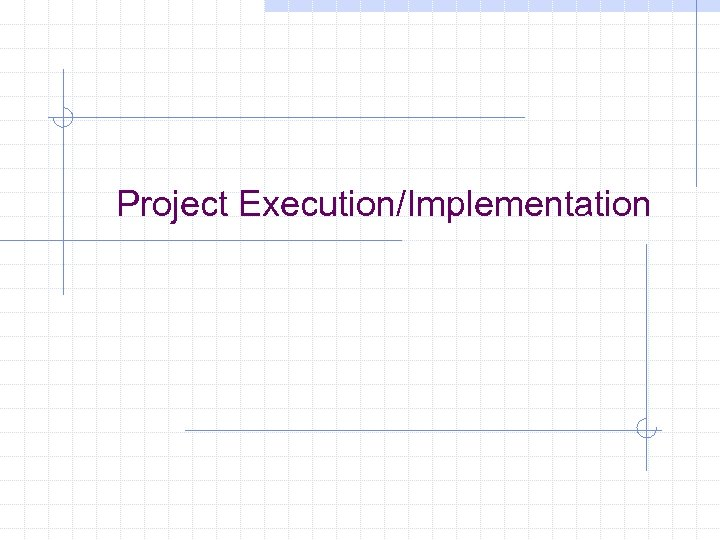 Project Execution/Implementation