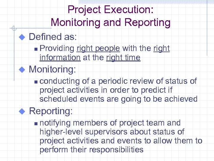 Project Execution: Monitoring and Reporting u Defined as: n u Monitoring: n u Providing