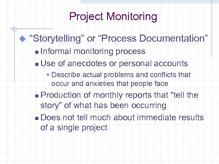 "Project Monitoring u ""Storytelling"" or ""Process Documentation"" Informal monitoring process n Use of anecdotes"