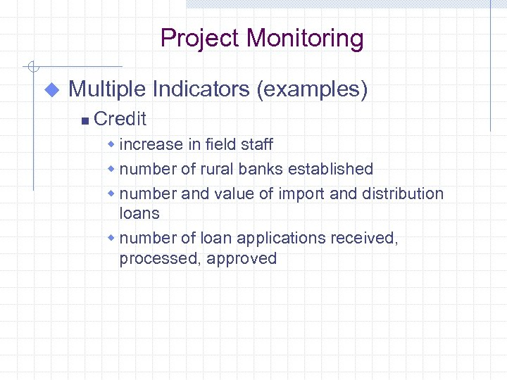 Project Monitoring u Multiple Indicators (examples) n Credit w increase in field staff w