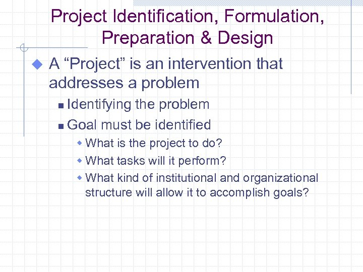 "Project Identification, Formulation, Preparation & Design u A ""Project"" is an intervention that addresses"