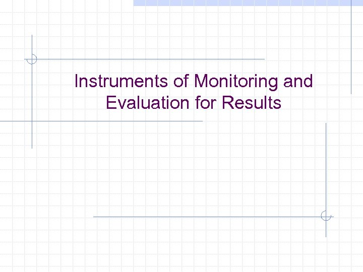 Instruments of Monitoring and Evaluation for Results