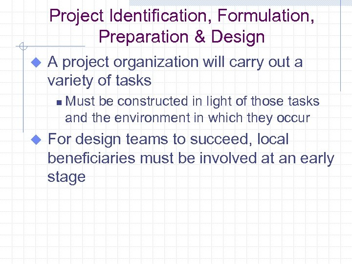 Project Identification, Formulation, Preparation & Design u A project organization will carry out a
