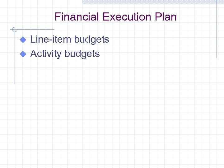 Financial Execution Plan Line-item budgets u Activity budgets u