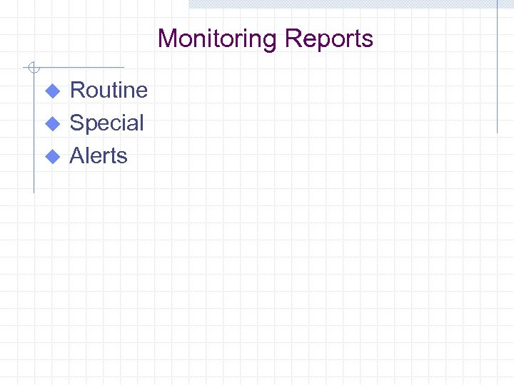 Monitoring Reports Routine u Special u Alerts u
