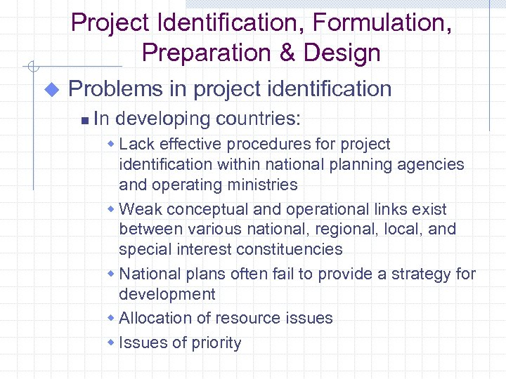 Project Identification, Formulation, Preparation & Design u Problems in project identification n In developing