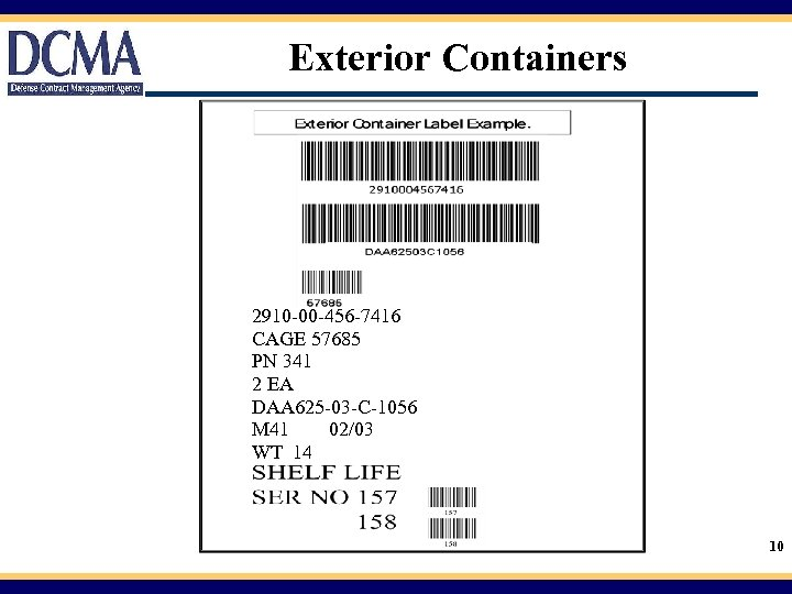Exterior Containers 2910 -00 -456 -7416 CAGE 57685 PN 341 2 EA DAA 625