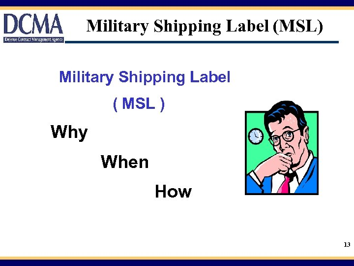 Military Shipping Label (MSL) Military Shipping Label ( MSL ) Why When How 13