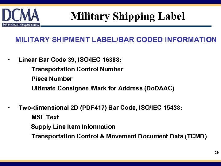 Military Shipping Label MILITARY SHIPMENT LABEL/BAR CODED INFORMATION • Linear Bar Code 39, ISO/IEC