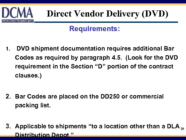 Direct Vendor Delivery (DVD) Requirements: 1. DVD shipment documentation requires additional Bar Codes as