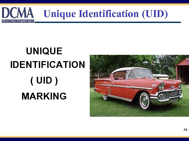 Unique Identification (UID) UNIQUE IDENTIFICATION ( UID ) MARKING 34