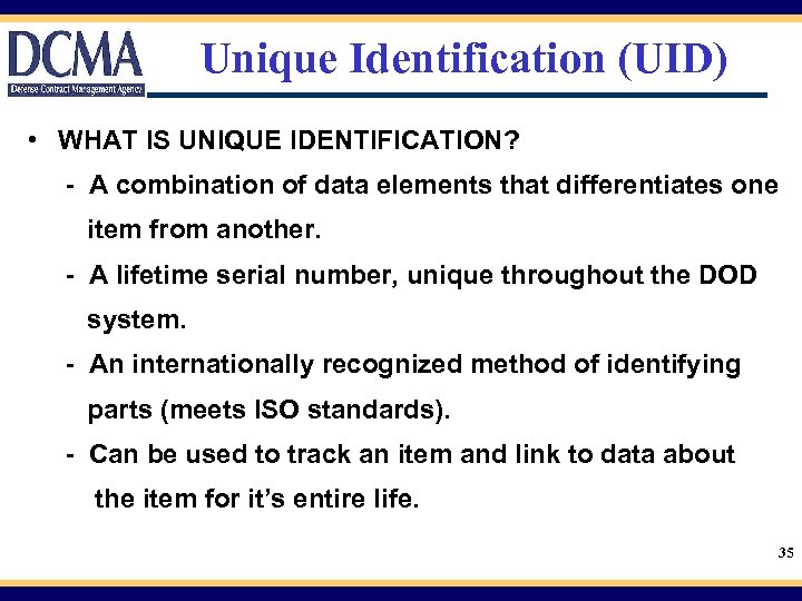 Unique Identification (UID) • WHAT IS UNIQUE IDENTIFICATION? - A combination of data elements