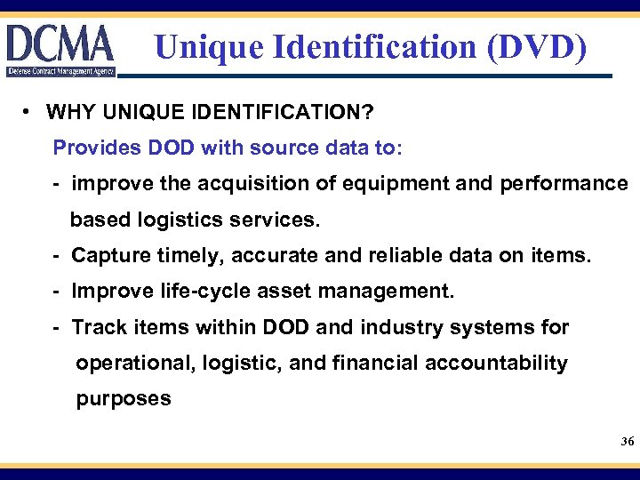 Unique Identification (DVD) • WHY UNIQUE IDENTIFICATION? Provides DOD with source data to: -