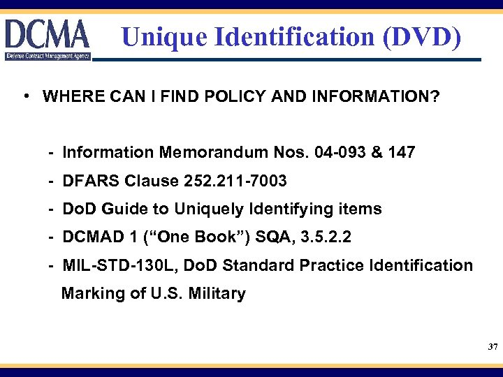 Unique Identification (DVD) • WHERE CAN I FIND POLICY AND INFORMATION? - Information Memorandum