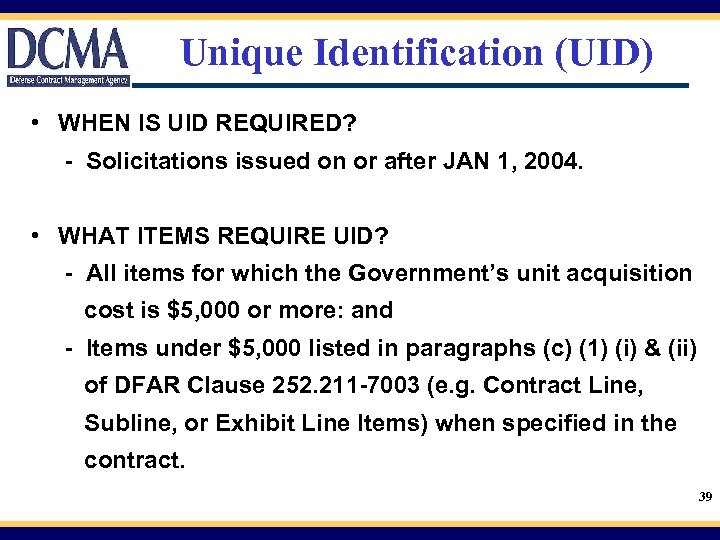 Unique Identification (UID) • WHEN IS UID REQUIRED? - Solicitations issued on or after