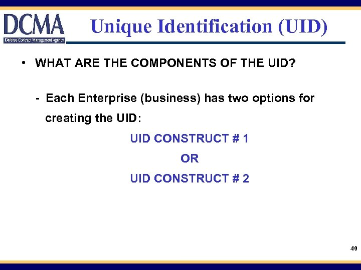 Unique Identification (UID) • WHAT ARE THE COMPONENTS OF THE UID? - Each Enterprise