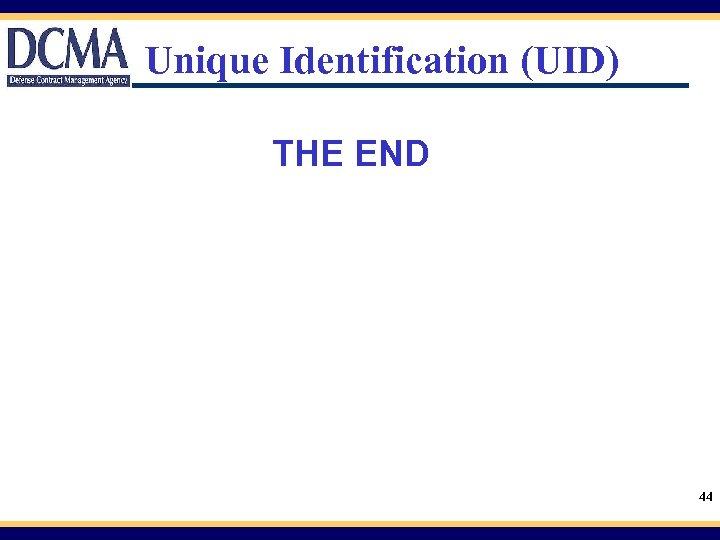 Unique Identification (UID) THE END 44
