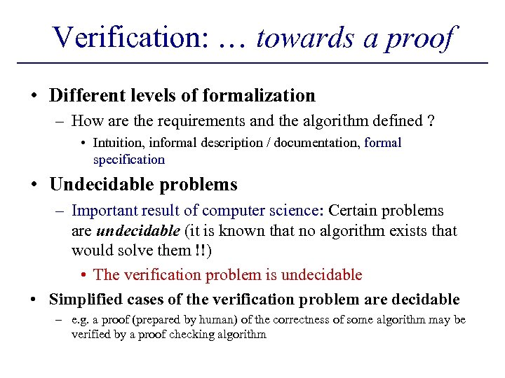 Verification: … towards a proof • Different levels of formalization – How are the