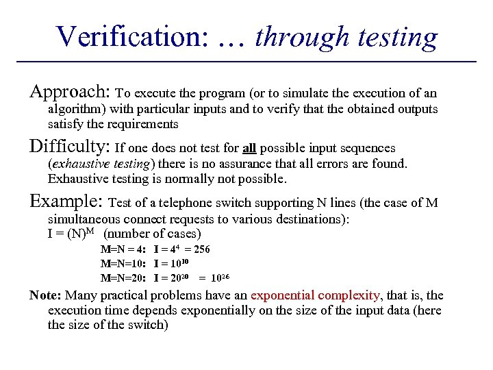 Verification: … through testing Approach: To execute the program (or to simulate the execution