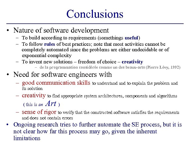 Conclusions • Nature of software development – To build according to requirements (somethings useful)
