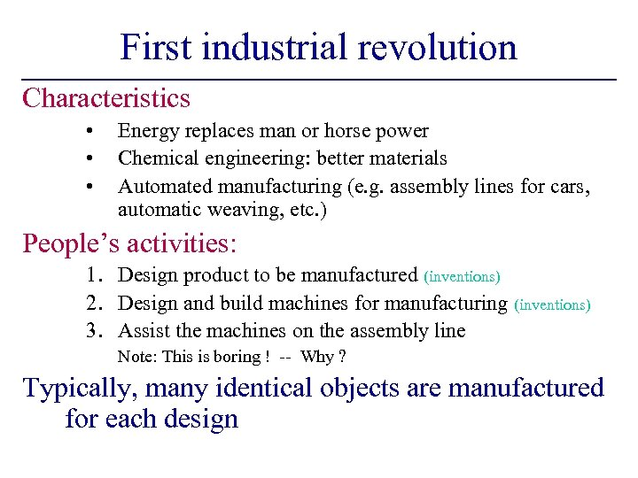 First industrial revolution Characteristics • • • Energy replaces man or horse power Chemical