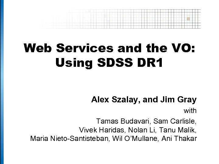 Web Services and the VO: Using SDSS DR 1 Alex Szalay, and Jim Gray