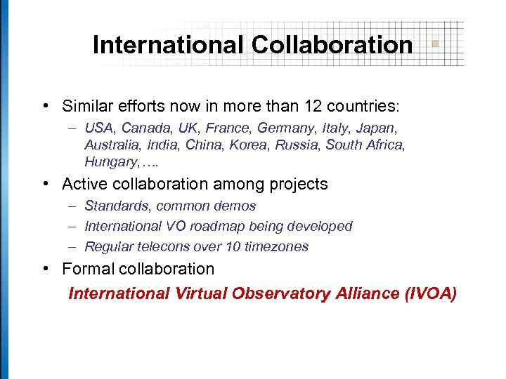 International Collaboration • Similar efforts now in more than 12 countries: – USA, Canada,