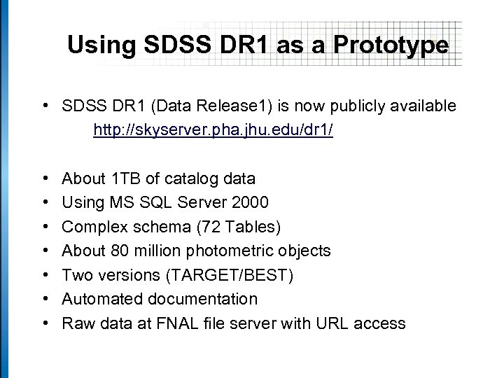 Using SDSS DR 1 as a Prototype • SDSS DR 1 (Data Release 1)