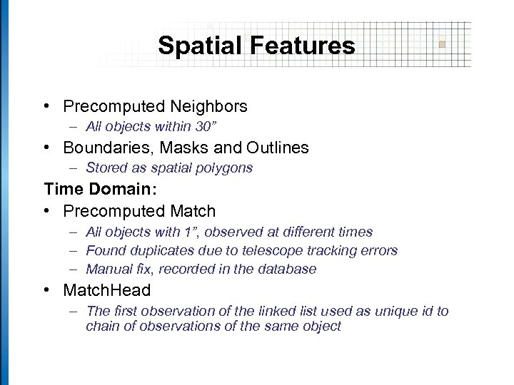 """Spatial Features • Precomputed Neighbors – All objects within 30"""" • Boundaries, Masks and"""