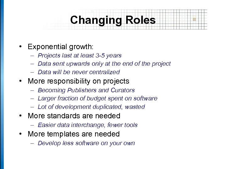 Changing Roles • Exponential growth: – Projects last at least 3 -5 years –
