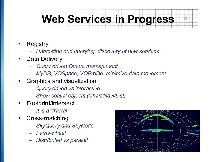 Web Services in Progress • Registry – Harvesting and querying, discovery of new services