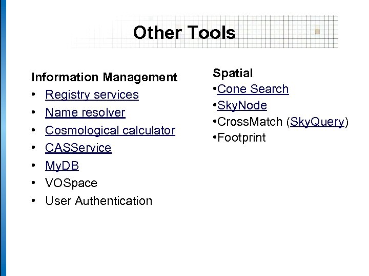 Other Tools Information Management • Registry services • Name resolver • Cosmological calculator •