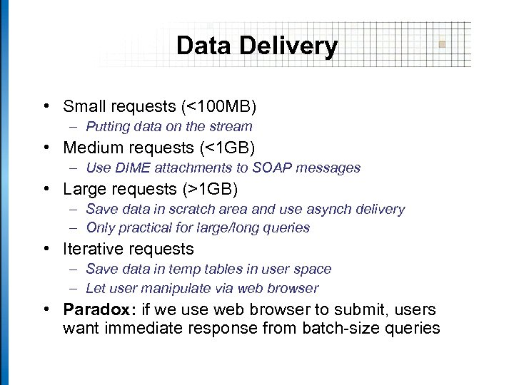 Data Delivery • Small requests (<100 MB) – Putting data on the stream •