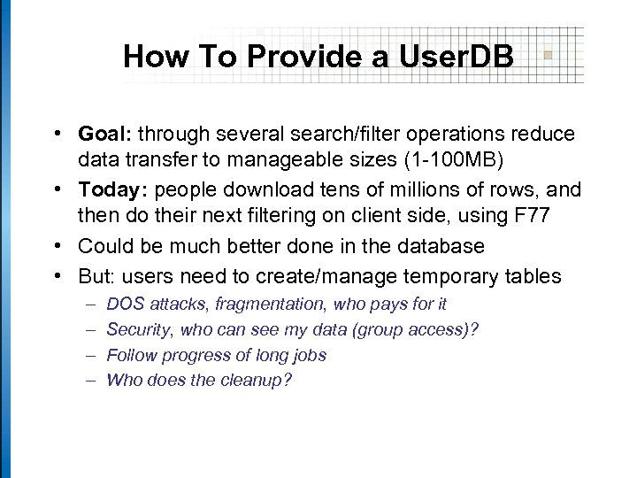 How To Provide a User. DB • Goal: through several search/filter operations reduce data
