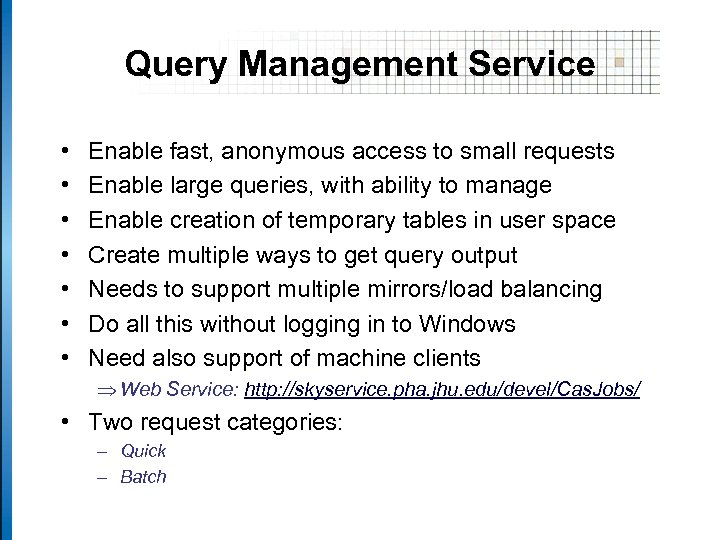 Query Management Service • • Enable fast, anonymous access to small requests Enable large
