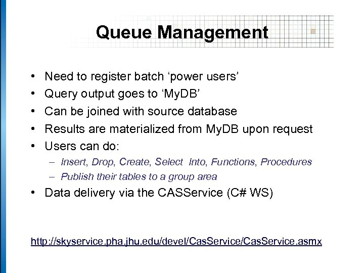 Queue Management • • • Need to register batch 'power users' Query output goes
