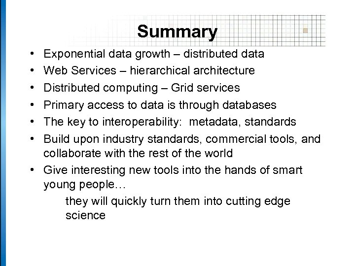 Summary • • • Exponential data growth – distributed data Web Services – hierarchical