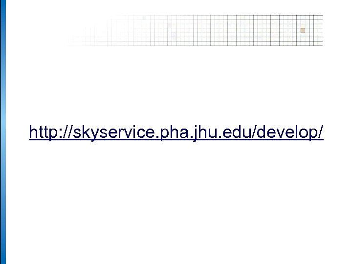 http: //skyservice. pha. jhu. edu/develop/