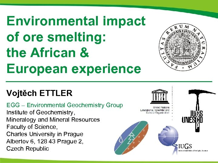 Environmental impact of ore smelting: the African & European experience Vojtěch ETTLER EGG –