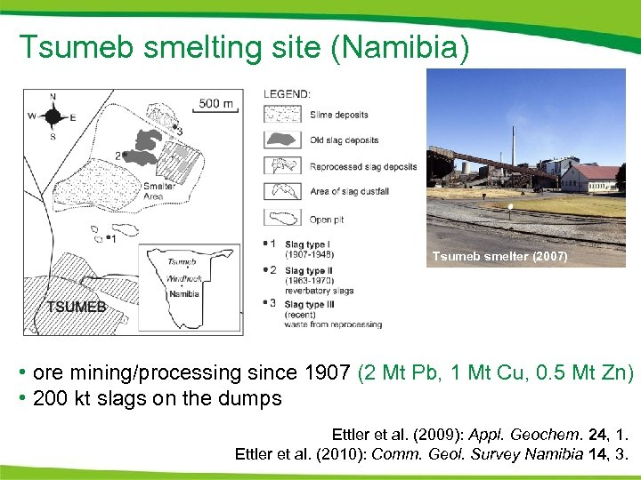 Tsumeb smelting site (Namibia) Tsumeb smelter (2007) • ore mining/processing since 1907 (2 Mt