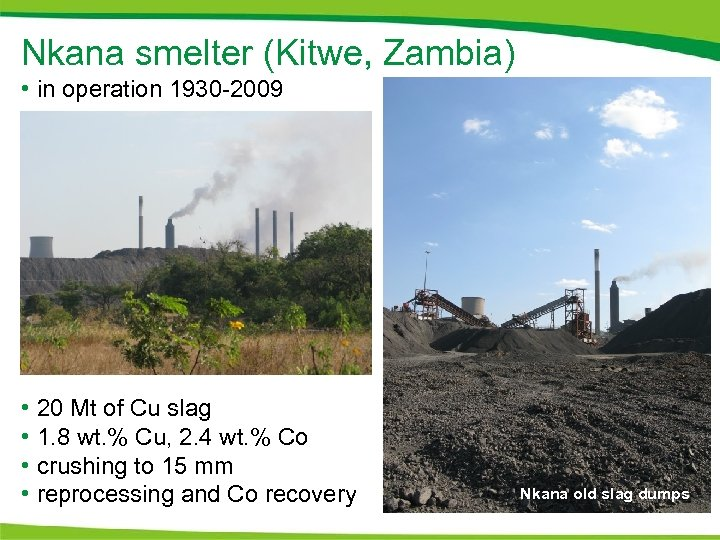 Nkana smelter (Kitwe, Zambia) • in operation 1930 -2009 • 20 Mt of Cu