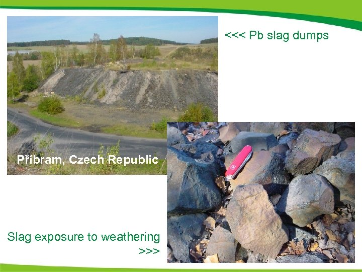 <<< Pb slag dumps Příbram, Czech Republic Slag exposure to weathering >>>