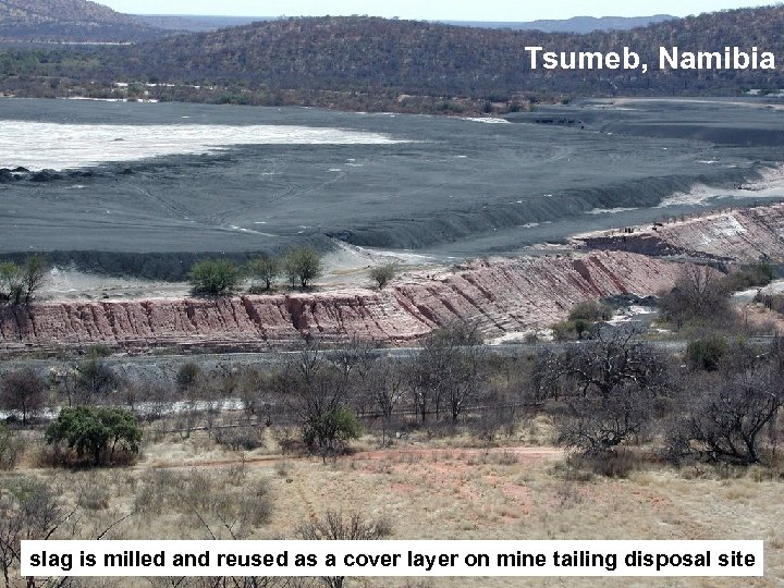 Tsumeb, Namibia slag is milled and reused as a cover layer on mine tailing