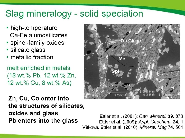 Slag mineralogy - solid speciation • high-temperature Ca-Fe alumosilicates • spinel-family oxides • silicate